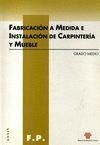 FABRICACIÓN A MEDIDA E INSTALACIÓN DE CARPINTERÍA Y MUEBLE. GRADO MEDIO