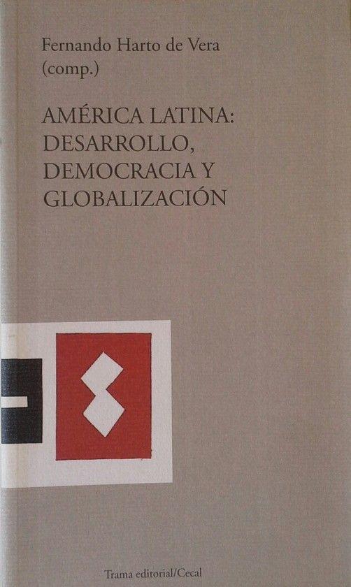 AMÉRICA LATINA: DESARROLLO, DEMOCRACIA Y GLOBALIZACIÓN