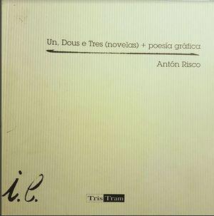 UN, DOS E TRES (NOVELAS) + POESIA GRAFICA