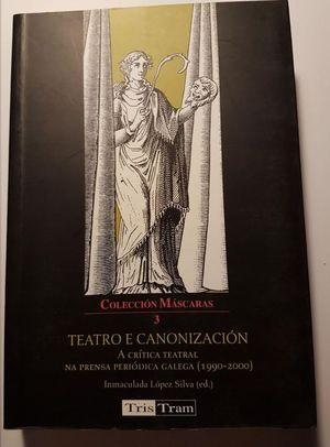 TEATRO E CANONIZACIÓN : A CRÍTICA TEATRAL NA PRENSA PERIÓDICA GALEGA (1990-2000)