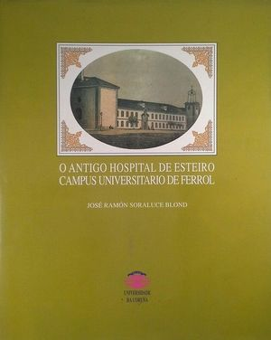 O ANTIGO HOSPITAL DE ESTEIRO. CAMPUS UNIVERSITARIO DE FERROL