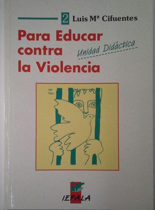 PARA EDUCAR CONTRA LA VIOLENCIA: (UNIDAD DIDÁCTICA)