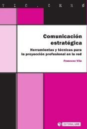 COMUNICACIÓN ESTRATÉGICA. HERRAMIENTAS Y TÉCNICAS PARA LA PROYECCIÓN PROFESIONAL