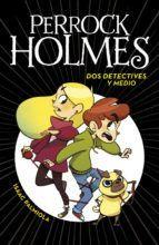 PERROCK HOLMES 1: DOS DETECTIVES Y MEDIO