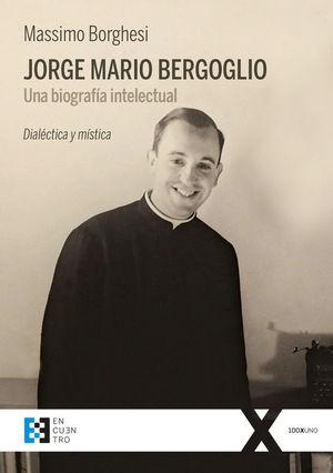 JORGE MARIO BERGOGLIO. UNA BIOGRAFIA INTELECTUAL