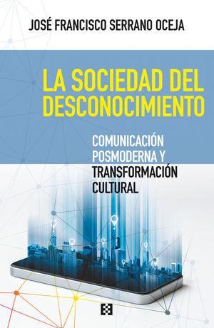 LA SOCIEDAD DEL DESCONOCIMIENTO. COMUNICACION POSMODERNA Y