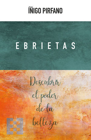 EBRIETAS. DESCUBRIR EL PODER DE LA BELLEZA