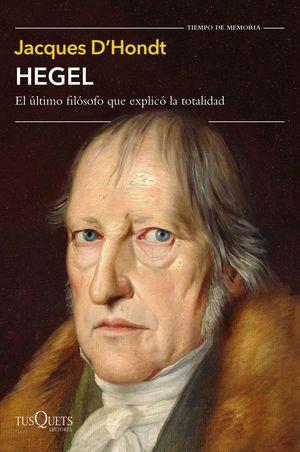 HEGEL. EL ÚLTIMO FILÓSOFO QUE EXPLICÓ LA TOTALIDAD