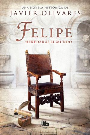 FELIPE. HEREDARAS EL MUNDO