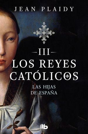 LOS REYES CATÓLICOS III. LAS HIJAS DE ESPAÑA