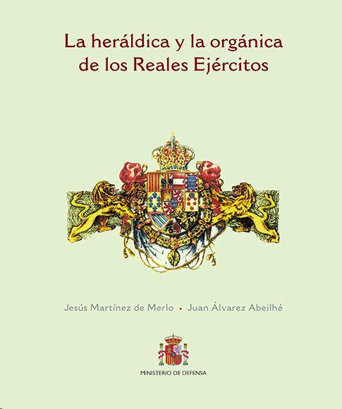 LA HERÁLDICA Y LA ORGÁNICA DE LOS REALES EJÉRCITOS