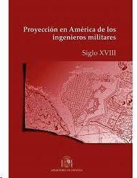 PROYECCION EN AMERICA DE LOS INGENIEROS MILITARES.S.XVIII