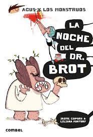 AGUS Y LOS MONSTRUOS 10. LA NOCHE DEL DR. BROT
