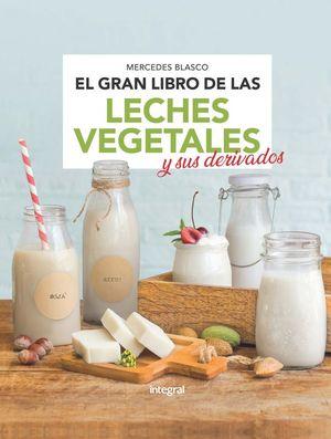 EL GRAN LIBRO DE LAS LECHES VEGETALES Y SUS DERIVADOS