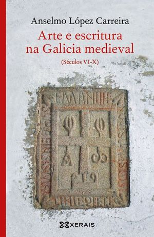 ARTE E ESCRITURA NA GALICIA MEDIEVAL (SÉCULOS VI-X)