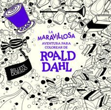 LA MARAVILLOSA AVENTURA DE COLOREAR DE ROALD DAHL