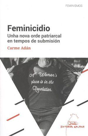 FEMINICIDIO. UNHA NOVA ORDE PATRIARCAL EN TEMPOS DE SUBMISION