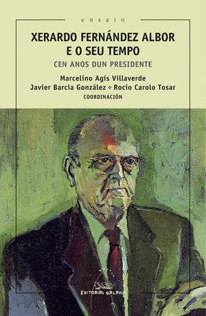 XERARDO FERNANDEZ ALBOR E O SEU TEMPO.CEN ANOS DUN PRESIDEN