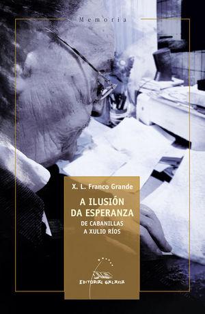 A ILUSION DA ESPERANZA. DE CABANILLAS A XULIO RIOS