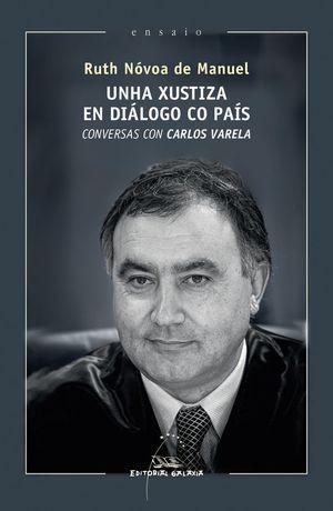 UNHA XUSTIZA EN DIALOGO CO PAIS. CONVERSAS CON CARLOS VARELA