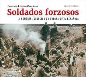 SOLDADOS FORZOSOS. A MEMORIA ESQUECIDA DA GUERRA CIVIL ESPAÑOLA