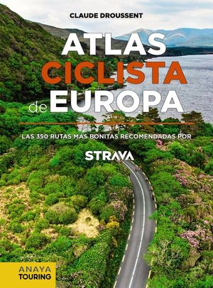ATLAS CICLISTA DE EUROPA. LAS 350 RUTAS MÁS BONITAS RECOMENDADAS POR STRAVA