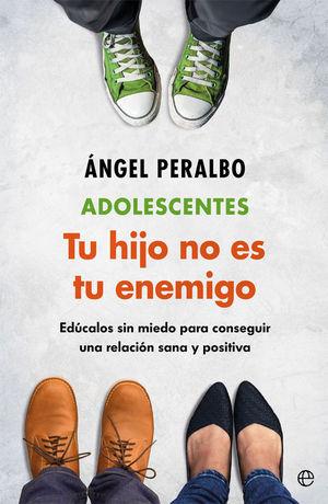 ADOLESCENTES. TU HIJO NO ES TU ENEMIGO