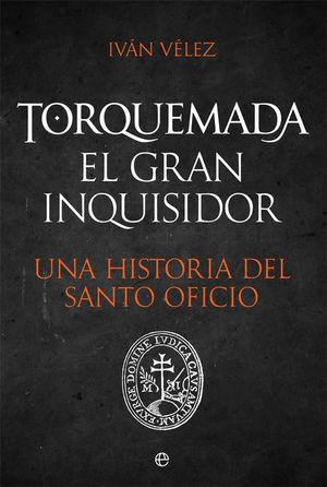TORQUEMADA EL GRAN INQUISIDOR. UNA HISTORIA DEL SANTO OFICIO