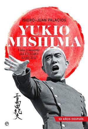 YUKIO MISHIMA. VIDA Y MUERTE DEL ULTIMO SAMURAI