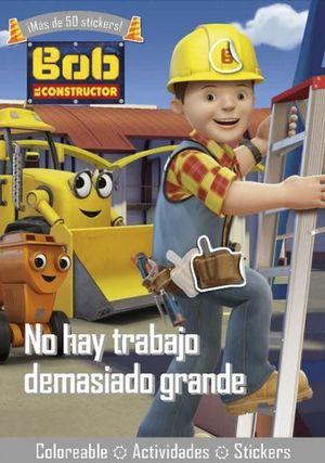 BOB EL CONSTRUCTOR. NO HAY TRABAJO DEMASIADO GRANDE