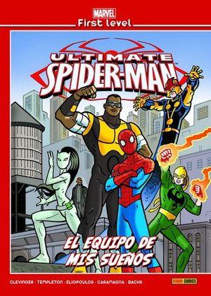 MARVEL FIRST LEVEL 17: ULTIMATE SPIDERMAN. EL EQUIPO DE MIS SUEÑOS