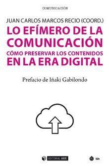 LO EFÍMERO DE LA COMUNICACIÓN COMO PRESERVAR LOS CONTENIDOS EN LA ERA DIGITAL