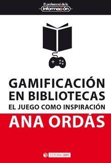 GAMIFICACION EN BIBLIOTECAS EL JUEGO COMO INSPIRACION