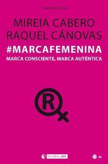 #MARCAFEMENINA. MARCA CONSCIENTE, MARCA AUTÉNTICA