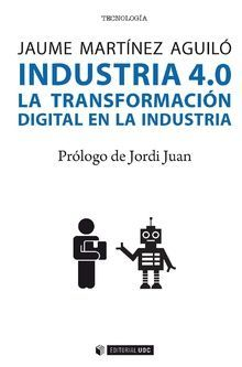 INDUSTRIA 4.0. LA TRANSFORMACIÓN DIGITAL EN LA INDUSTRIA