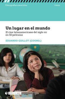 UN LUGAR EN EL MUNDO. EL CINE LATINOAMERICANO DEL SIGLO XXI EN 50 PELICULAS