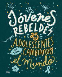JOVENES REBELDES. 25 ADOLESCENTES QUE ESTAN CAMBIANDO EL MUNDO