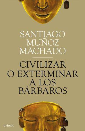 CIVILIZAR O EXTERMINAR A LOS BÁRBAROS