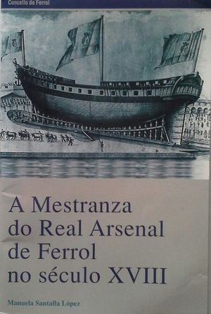 A MAESTRANZA DO REAL ARSENAL DE FERROL NO S. XVIII