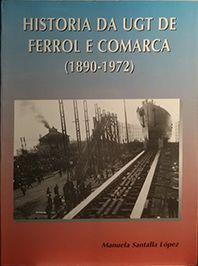 HISTORIA DA UGT DE FERROL E COMARCA, 1890-1972
