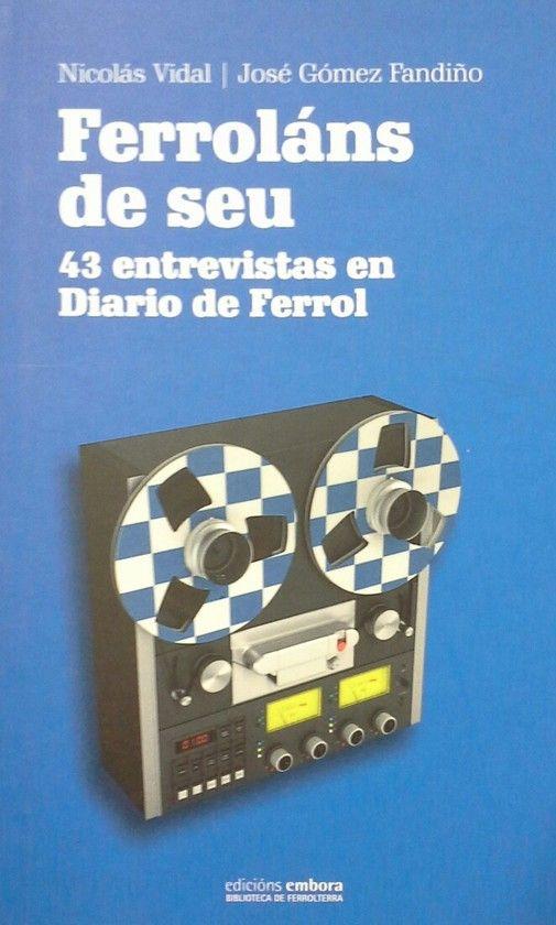 FERROLANS DE SEU. ENTREVISTAS PERIODICO DIARIO DE FERROL