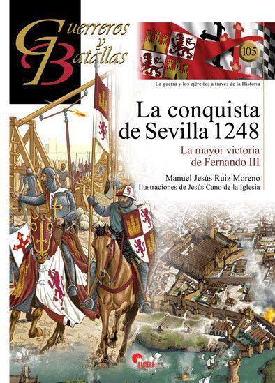 LA CONQUISTA DE SEVILLA 1248: LA MAYOR VICTORIA DE FERNANDO III