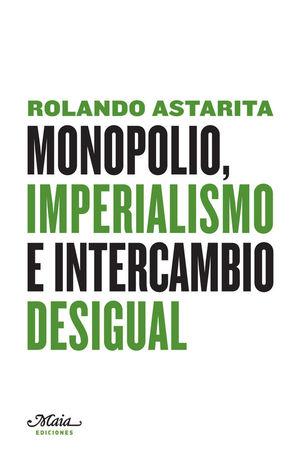 MONOPOLIO, IMPERIALISMO E INTERCAMBIO DESIGUAL