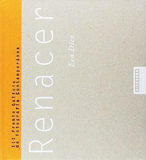 RENACER (III PREMIO GALICIA DE FOTOGRAFIA CONTEMPORANEA)