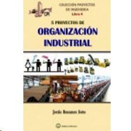CINCO PROYECTOS DE ORGANIZACION INDUSTRIAL