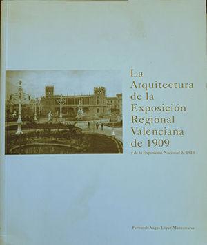 LA ARQUITECTURA DE LA EXPOSICIÓN REGIONAL VALENCIANA DE 1909 Y DE LA EXPOSICIÓN