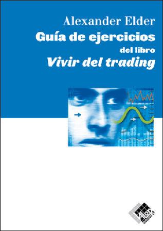 GUÍA DE EJERCICIOS DEL LIBRO VIVIR DEL TRADING
