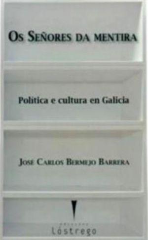 OS SEÑORES DA MENTIRA - POLÍTICA E CULTURA EN GALICIA