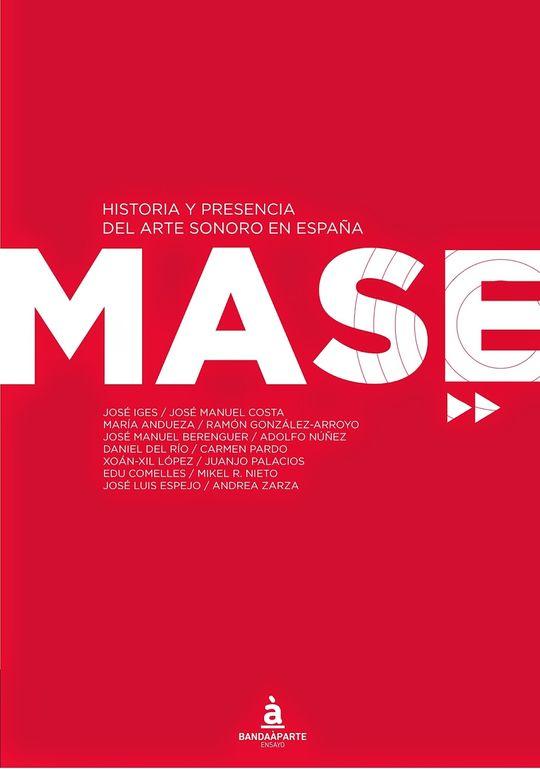 MASE. HISTORIA Y PRESENCIA DEL ARTE SONORO EN ESPAÑA