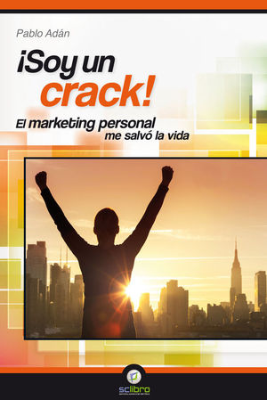 ¡SOY UN CRACK!. EL MARKETING PERSONAL ME SALVÓ LA VIDA